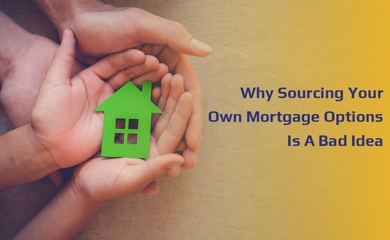 Why Sourcing Your Own Mortgage Options Is A Bad Idea
